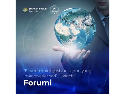 """""""El-yurt umidi: yoshlar uchun yangi imkoniyatlar sari"""" mavzusida ikkinchi xalqaro Forumi"""